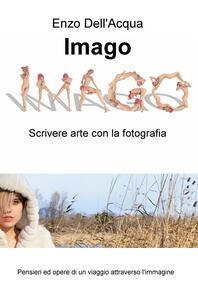 Imago. Scrivere arte con la fotografia - Enzo Dell'Acqua - copertina