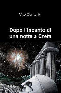 Dopo l'incanto di una notte a Creta - Vito Centorbi - copertina