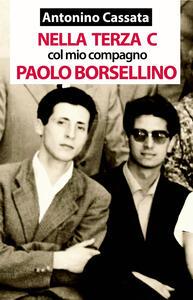 Nella terza C col mio compagno Paolo Borsellino. Memorie della vita scolastica del liceo classico - Antonino Cassata - copertina