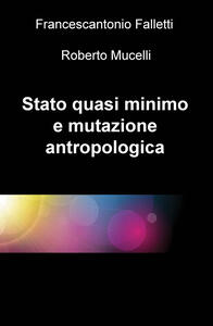 Stato quasi minimo e mutazione antropologica - Francescantonio Falletti,Roberto Mucelli - copertina