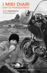 I miei diari con la motocicletta. Motobiografia - Dino Mazzini - copertina