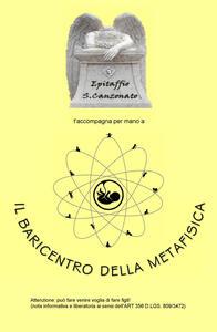 Il baricentro della metafisica. Epitaffio S. Canzonato t'accompagna per mano al baricentro della metafisica - Epitaffio S. Canzonato - copertina