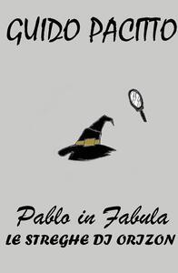 Pablo in fabula. Vol. 3: streghe di Orizon, Le. - Guido Pacitto - copertina