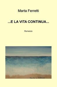 E la vita continua... - Marta Ferretti - copertina