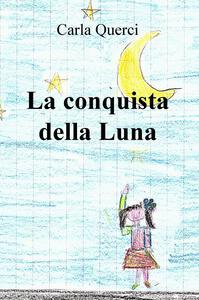 La conquista della Luna - Carla Querci - copertina