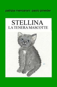 Stellina. La tenera mascotte. Ediz. illustrata - Patrizia Mencarani,Paolo Pineider - copertina