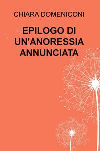 Epilogo di un'anoressia annunciata - Chiara Domeniconi - copertina