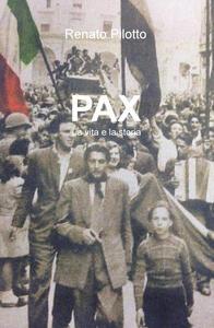 Pax. La vita e la storia - Renato Pilotto - copertina