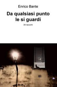 Da qualsiasi punto le si guardi - Enrico Bante - copertina