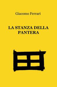 La stanza della pantera. Poesie soul per umani e altri animali - Giacomo Ferrari - copertina