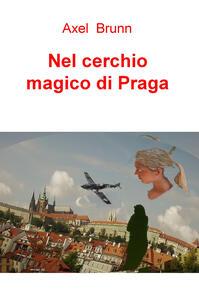 Nel cerchio magico di Praga - Pasquale Bruzzese - copertina