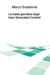 La tutela giuridica degli user generated content - Marco Scialdone - copertina