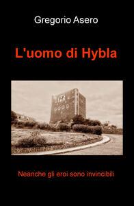 L' uomo di Hybla. Neanche gli eroi sono invincibili - Gregorio Asero - copertina