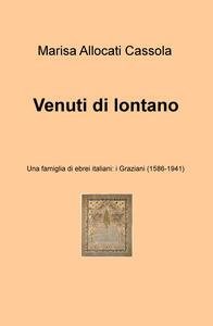 Venuti di lontano. Una famiglia di ebrei italiani: i Graziani (1586-1941) - Marisa Allocati Càssola - copertina