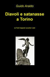 Diavoli e satanasse a Torino. Ex frati trappisti cavalieri jedi - Guido Araldo - copertina
