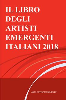 Il libro degli artisti emergenti italiani 2018. Arte e intrattenimento