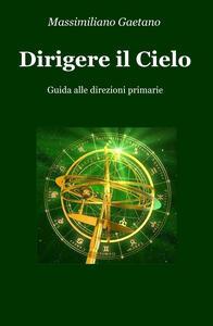 Dirigere il cielo. Guida alle direzioni primarie - Massimiliano Gaetano - copertina