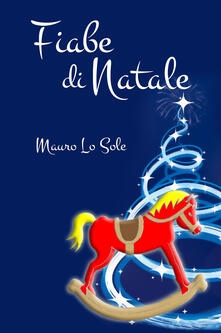 Fiabe di Natale. Desideri di Natale - Mauro Lo Sole - copertina