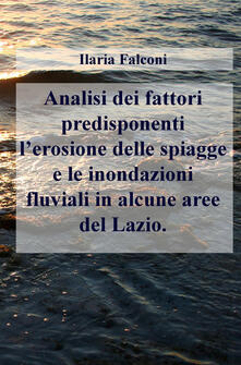Analisi dei fattori predisponenti lerosione delle spiagge e le inondazioni fluviali in alcune aree del Lazio.pdf