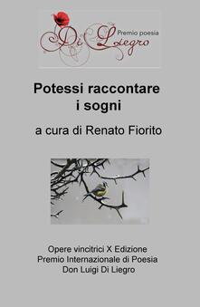 Potessi raccontare i sogni. Opere vincitrici 10ª edizione premio internazionale di poesia don Luigi Di Liegro - copertina