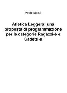 Atletica leggera: una proposta di programmazione per le categorie Ragazzi-e e Cadetti-e.pdf