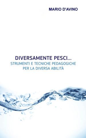 Diversamente pesci... Strumenti e tecniche pedagogiche per la diversa abilità