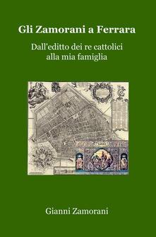 Listadelpopolo.it Gli Zamorani a Ferrara. Dall'editto dei re cattolici alla mia famiglia Image