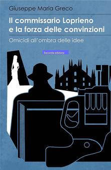 Il commissario Loprieno e la forza delle convinzioni. Omicidi allombra delle idee.pdf