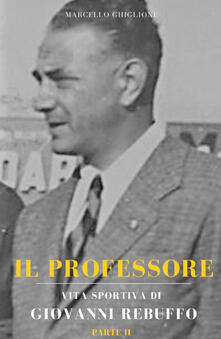 Il professore. Vita sportiva di Giovanni Rebuffo. Vol. 2.pdf