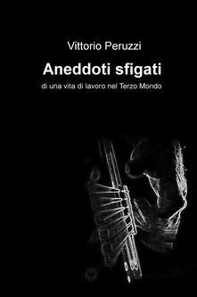 Aneddoti sfigati di una vita di lavoro nel Terzo Mondo - Vittorio Peruzzi - copertina