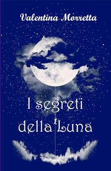 I segreti della Luna - Valentina Morretta - copertina