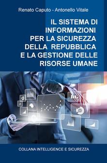 Il sistema di informazioni per la sicurezza della Repubblica e la gestione delle risorse umane - Renato Caputo,Antonello Vitale - copertina