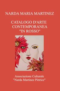 Libro Catalogo d'arte contemporanea «In rosso». Associazione Culturale «Narda Martinez Pittrice» Narda Maria Martinez