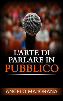L'arte di parlare in pubblico - Angelo Majorana - ebook