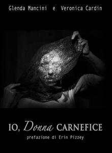 Io, donna carnefice - Glenda Mancini,Veronica Cardin - copertina