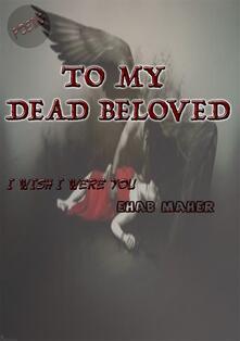 To my dead beloved
