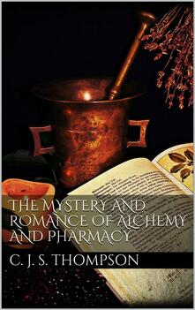 Themystery and romance of alchemy and pharmacy