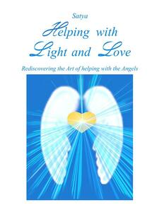 Helping with light and love. Rediscovering the art of helping with the angels