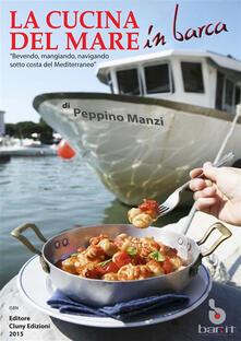 La cucina del mare a bordo. Mangiando e bevendo sotto costa - Peppino Manzi - ebook