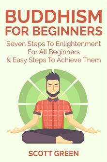 Buddhism for beginners: seven steps to enlightenment for all beginners & easy steps to achieve them