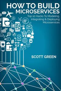 How to build microservices: top 10 hacks to modeling, integrating & deploying microservices