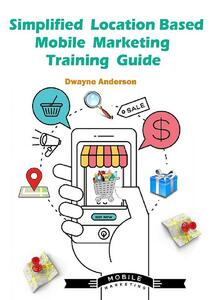 Simplified location based mobile marketing training guide