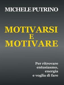 Motivarsi e motivare - Michele Putrino - ebook