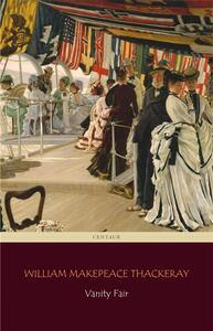 Vanity Fair (Centaur Classics) [The 100 greatest novels of all time - #27]