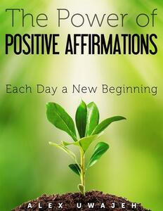 Thepower of positive affirmations: each day a new beginning