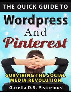 Thequick guide to WordPress and Pinterest: surviving the social media revolution