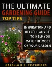 Theultimate gardening guide top tips: inspiration and helpful advice to help you make the most of your garden