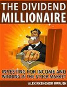 Thedividend millionaire: investing for income and winning in the stock market