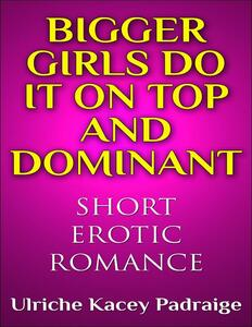 Bigger girls do it on top and dominant