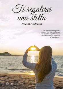 Ti regalerei una stella - Noemi Andretta - ebook
